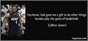 You know, God gave me a gift to do other things besides play the game ...