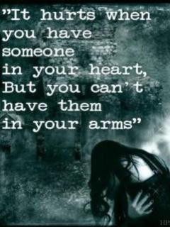 ... to have someone in your heart, but you can't have them in your arms