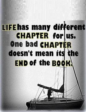 ... bad chapter doesn't mean it's the end of the book. - Author Unknown