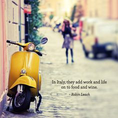 "In Italy, they add work and life on to food and wine."" – Robin ..."