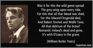 ... dead and gone, It's with O'Leary in the grave. - William Butler Yeats