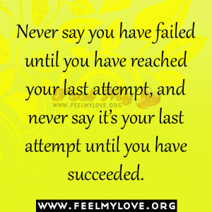 Never+say+you+have+failed+until+you+have+reached+your+last+attempt ...