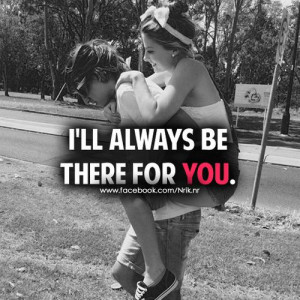for forums: [url=http://www.quotes99.com/i-ll-always-be-there-for-you ...