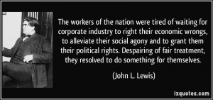 The workers of the nation were tired of waiting for corporate industry ...
