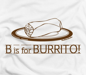 is for Burrito - Mexican Spanish food funny tee t-shirt. $14.25, via ...
