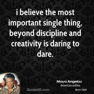 Maya angelou quote i believe the most important single thing beyond