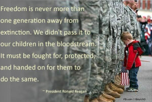Freedom is never more than one generation away from extinction. We ...