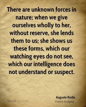 There are unknown forces in nature; when we give ourselves wholly to ...