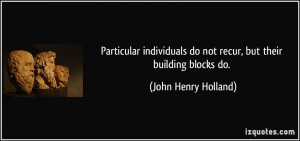 Particular individuals do not recur, but their building blocks do ...