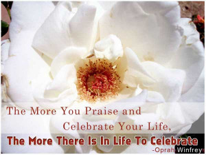 ... praise and celebrate your life, The more there in life to celebrate
