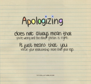 Apologizing doesn't always mean that you're wrong and the other person ...
