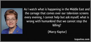 ... wrong with humankind that we cannot stop the killing? - Marcy Kaptur