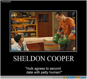 "... Hulk agrees to second date with petty human"" – Dr Sheldon Cooper"