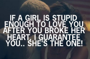 ... to love you after you broke her heart i guarantee you she s the one