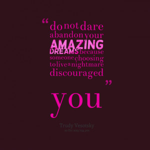 Quotes Picture: do not dare abandon your amazing dreams because ...