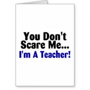 You Dont Scare Me Im A Teacher Blue Black Text Greeting Card