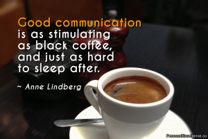 """Inspirational Quote: """"Good communication is as stimulating as black ..."""
