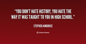 quote-Stephen-Ambrose-you-dont-hate-history-you-hate-the-93572.png