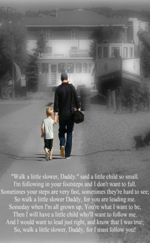 Walk A Little Slower DaddyIdeas 2014, Slower Daddy, Motivation Quotes ...