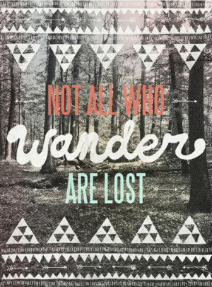 Not all who wander are lost, quote, saying, J.R.R.Tolkien, inspiring ...