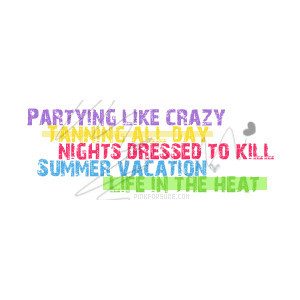 Partying Like Crazy Tanning All Day Nights Dressed To Kill Summer ...