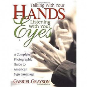 ... Your Eyes: A Complete Photographic Guide to American Sign Language