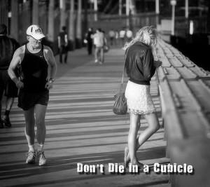 Runner Humor:Don't die in a cubicle. Go running.