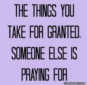 Poverty Quote: The things you take for granted. Someone...