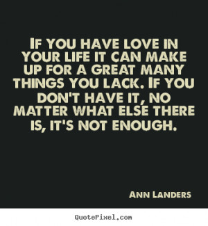 Ann Landers picture quotes - If you have love in your life it can make ...