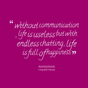 Without communication life is unless.