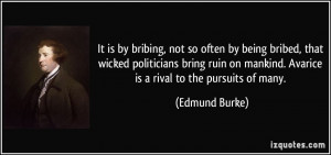 ... on mankind. Avarice is a rival to the pursuits of many. - Edmund Burke