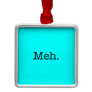 Meh Slang Quote - Cool Quotes Template Christmas Ornament
