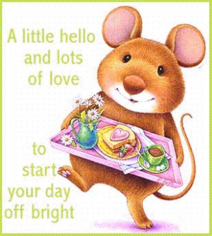 ... Hello and Lots of love to Start Your Day off Bright ~ Good Day Quote