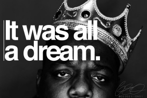 It Was All A Dream - Notorious B.I.G. X Geo Designs One
