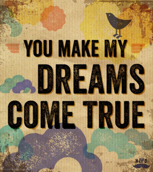 You Make My Dreams Come True by Hall & Oates. I want this play when we ...