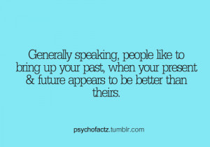 Generally Speaking, People Like To Bring Up Your Past, When Your ...