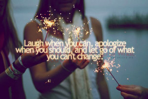 ... can apologize when you should and let go of what you can't change