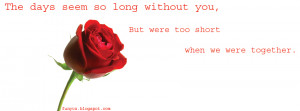 The Days Seems So I Long Without You, But Were Too Short When We Were ...