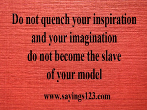 Do not quench your inspiration and your imagination | Sayings 123