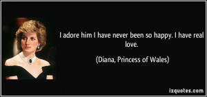 adore him I have never been so happy. I have real love. - Diana ...