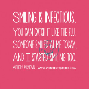 Smiling is infectious, You can catch it like the flu. Someone smiled ...