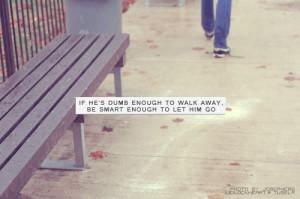 ... heartbreak heartbreak quotes breaking up walk away let go letting go