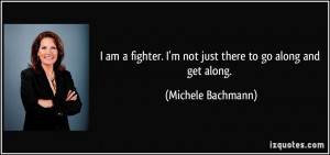 quote-i-am-a-fighter-i-m-not-just-there-to-go-along-and-get-along ...
