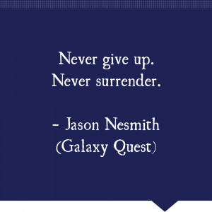 Galaxy Quest Never Give Up Quotes