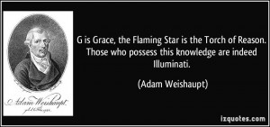 ... who possess this knowledge are indeed Illuminati. - Adam Weishaupt