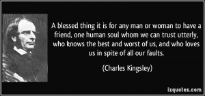 blessed thing it is for any man or woman to have a friend, one human ...