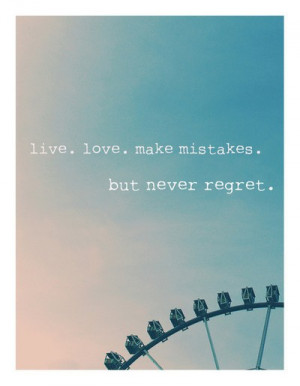 live love make mistakes but never regret