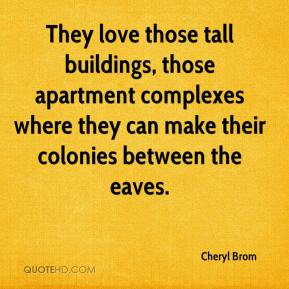 They love those tall buildings, those apartment complexes where they ...