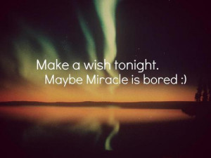 wishes quotes and sayings make a wish tonight maybe miracle is bored