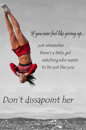 If you ever feel like giving up, just remember there's a little girl ...